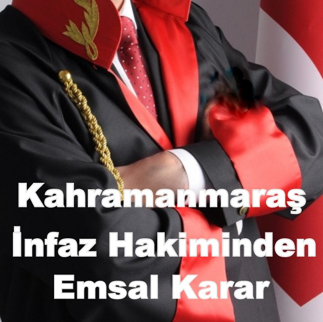 Kahramanmaraş İnfaz Hakimi Abdullah Özer. Taahhüdü ihlal, denetimli serbestlik, tazyik hapsi, borcunu ödeme şartını ihlal, mahkeme, infaz
