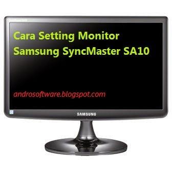 Cara Setting Monitor Samsung SyncMaster SA10