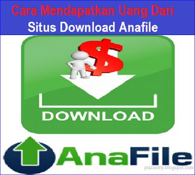 Cara Mendapatkan Uang Dari Situs Download Anafile