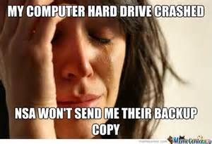 http://www.memecenter.com/fun/1648643/plot-twist-nsa-crashed-your-hard-drive-to-steal-your-cat-photos