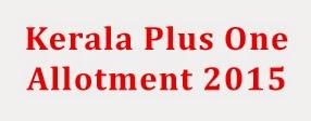Kerala Plus One Allotment 2015