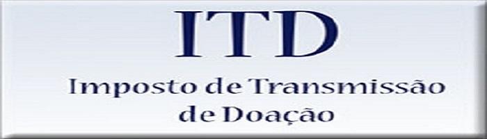 ITD - IMPOSTO DE TRANSMISSÃO DE DOAÇÃO