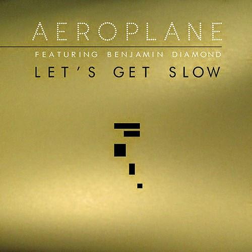 Aeroplane feat. Benjamin Diamond - Let's Get Slow