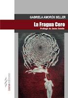 LA FRAGUA CERO Gabriela Amorós Seller (2014, Izana editores)