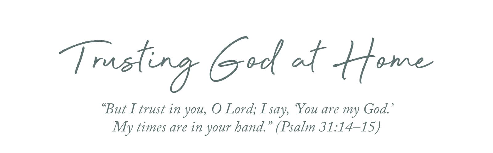 Trusting God At Home