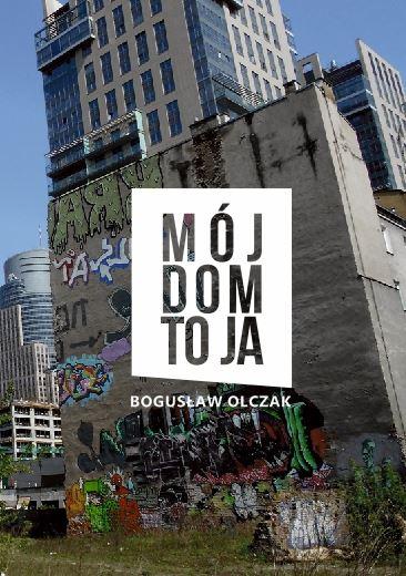 """Bogusław Olczak - """"Mój dom to ja"""""""