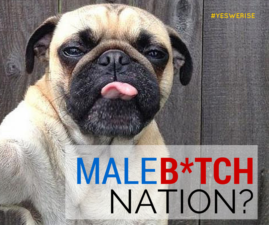 Male B*tch Nation? | Yes, We Rise