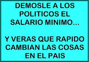 DEMOSLES A LOS POLITICOS EL SALARIO MINIMO