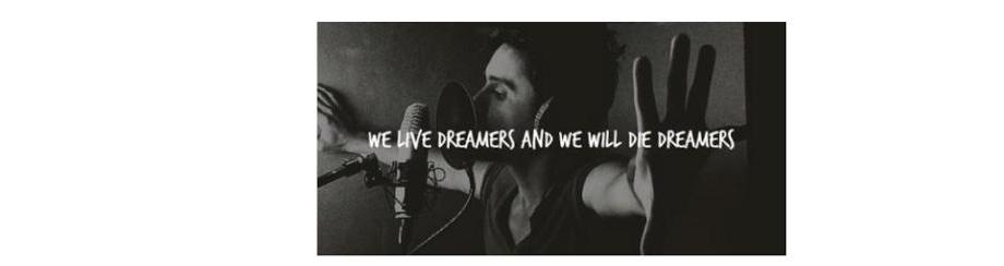 We will live dreamers and we will die dreamers