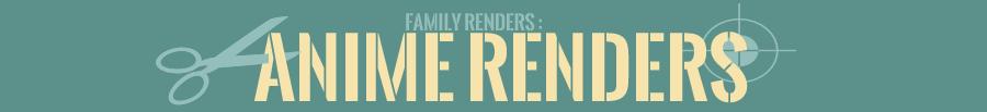 Anime     Family RENDERS