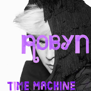 Robyn - Time Machine Lyrics