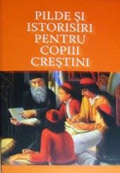 O NOUA APARITIE LA EDITURA AREOPAG: PILDE SI ISTORISIRI PENTRU COPIII CRESTINI