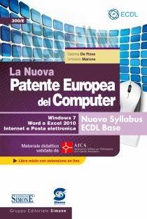 La Nuova Patente Europea del Computer. Nuovo Syllabus ECDL base. Windows 7, Word e Excel 2010. Materiale didattico validato da AICA. Con espansione online