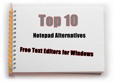 Top 10 Free Text Editors-Notepad alternatives for Windows