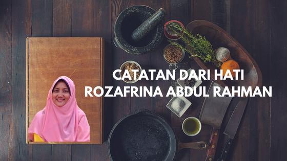 Catatan dari hati Rozafrina Abdul Rahman