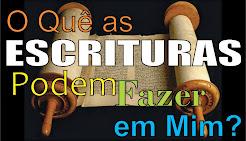 O Quê as Escrituras Podem Fazer em Mim?