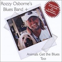 Rozzy Osborne\'s Blues Band + - Animals Get The Blues Too