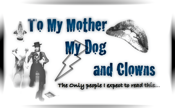 To My Mother, My Dog, and Clowns
