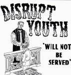 Disrupt Youth - Will Not be Served