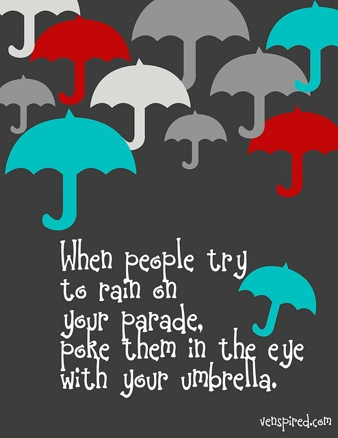 More than sayings when people try to rain on your parade
