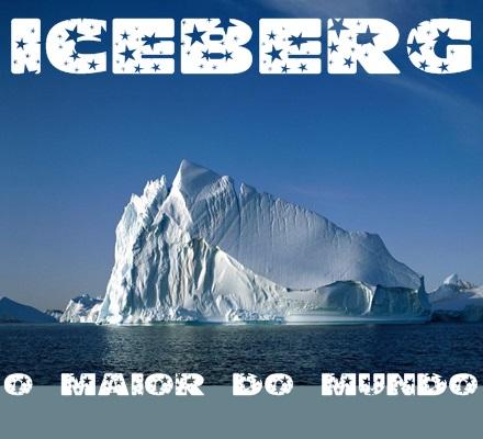 o maior iceberg já visto