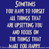 Sometimes you have to forget about all the things that are upsetting you and focus on the things that make you happy.