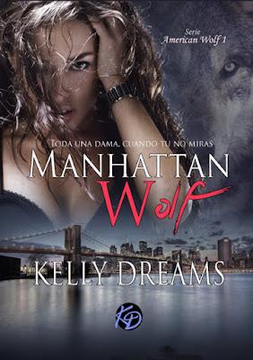 LIBRO - Manhattan Wolf  Toda una dama cuando tú no miras  Serie: American Wolf #1  Kelly Dreams (21 Septiembre 2015)  NOVELA ROMANTICA PARANORMAL  Edición papel & ebook kindle   Comprar en Amazon España