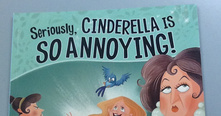 Book of the Week: Seriously, Cinderella is So Annoying!