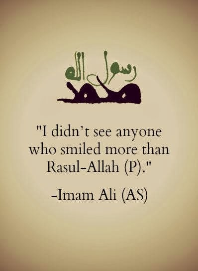 I didn't see anyone who smiled more than Rasul-Allah (PBUH)