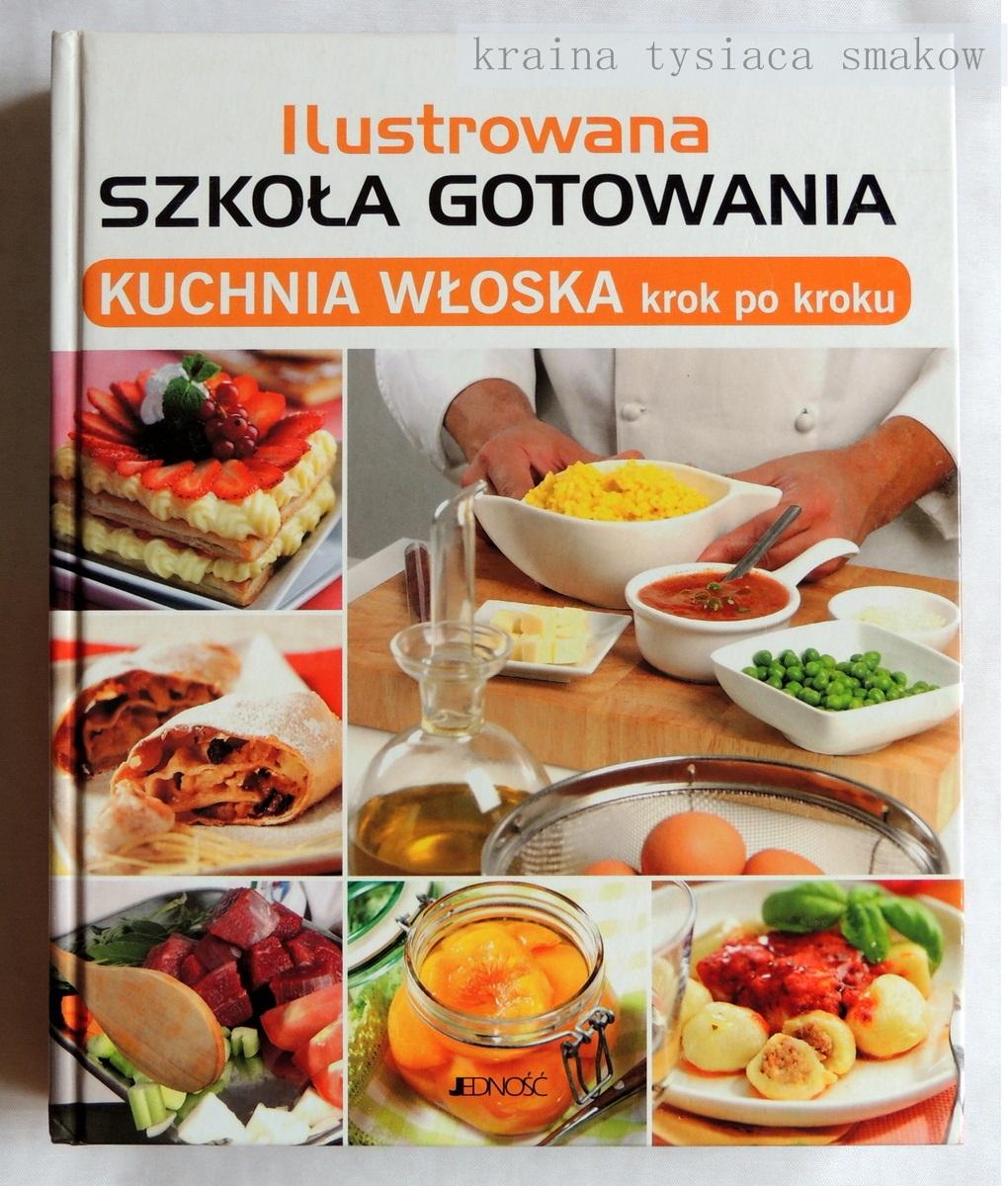 Kraina Tysiaca Smakow Ilustrowana Szkola Gotowania Kuchnia Wloska