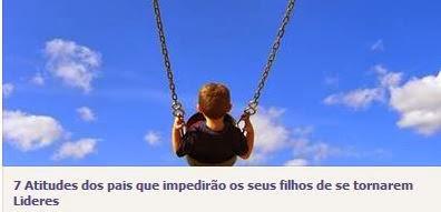 http://uptolisbonkids.com/2014/01/25/7-atitudes-dos-pais-que-impedirao-os-seus-filhos-de-se-tornarem-lideres/