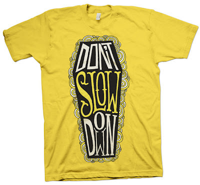 "T-shirts that reads ""Don't Slow Down"""