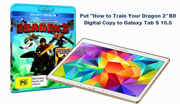 "Put ""How to Train Your Dragon 2"" Blu-ray Digital Copy to Galaxy Tab S 10.5"