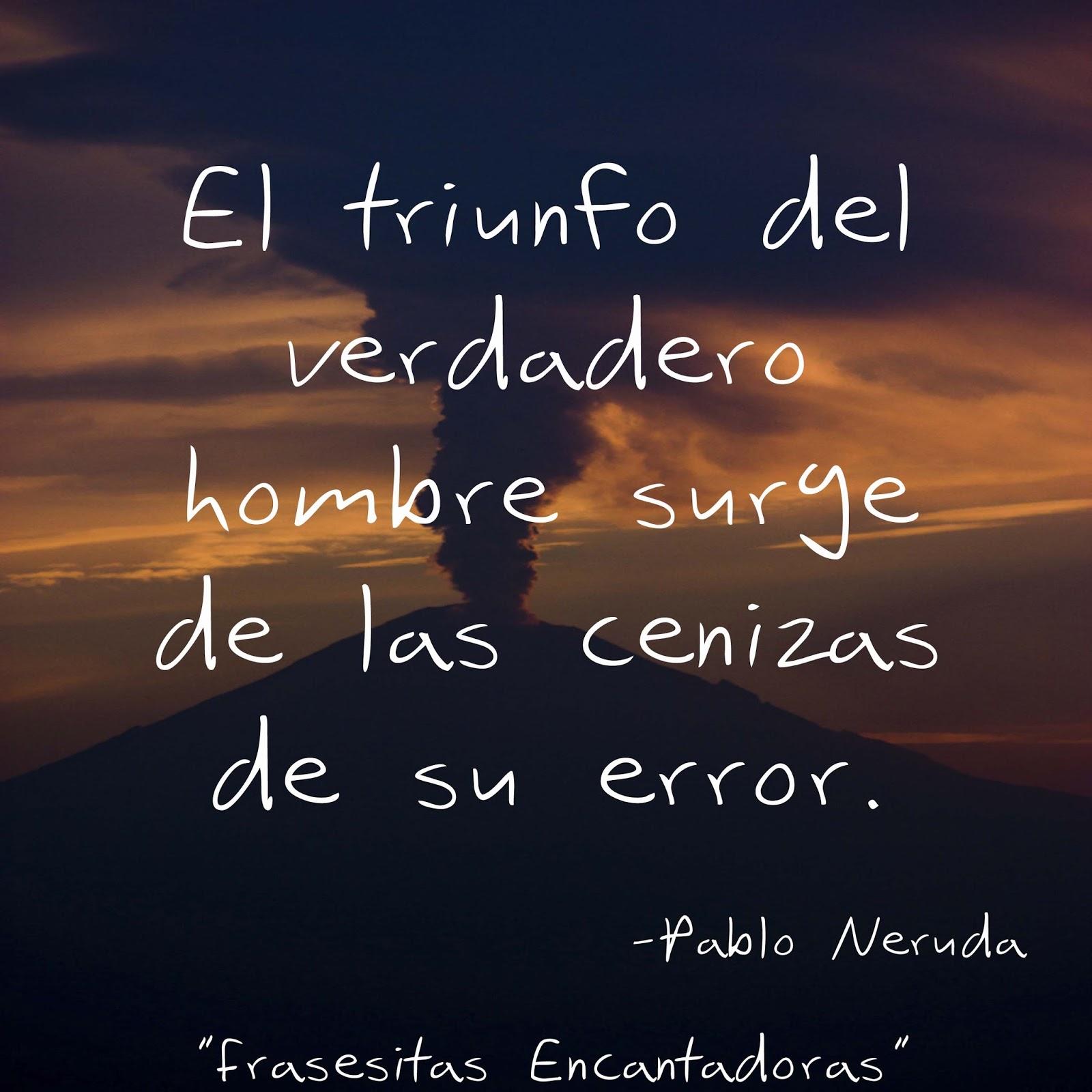 Frasesitas Encantadoras Frases Cortas De Pablo Neruda 2013