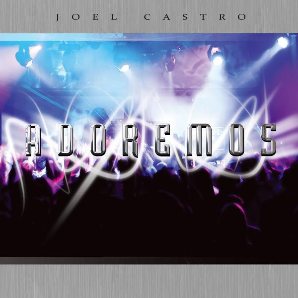 Joel%2BCastro%2B %2BAdoremos%2B2011 Joel Castro   Adoremos (2011)