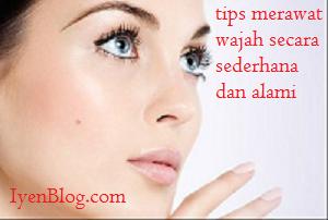 tips merawat wajah secara sederhana dan alami