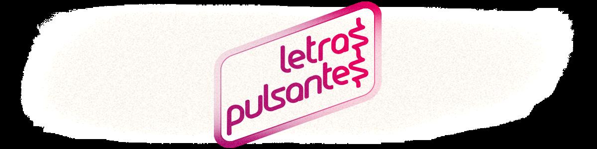 Letras Pulsantes - Comunicação para pulsar sentimentos