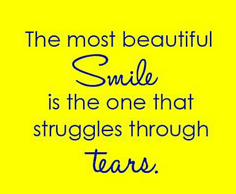 Image of: Romantic The Most Beautiful Smile Is The One That Struggles Through Tears Thelovebits The Most Beautiful Smile Is The One That Struggles Through Tears