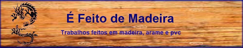 É Feito de Madeira