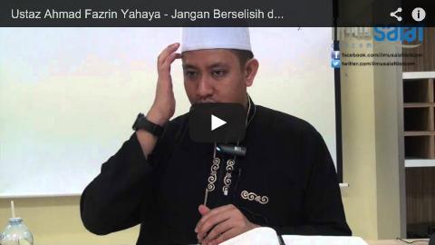 Ustaz Ahmad Fazrin Yahaya – Jangan Berselisih dengan Pemimpin Walaupun Kamu di Pihak yang Benar