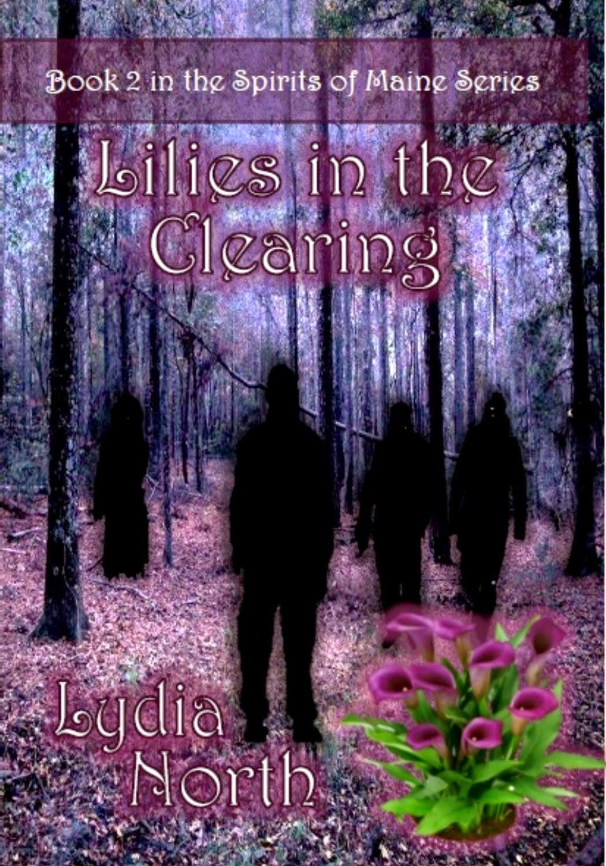 http://www.amazon.com/Lilies-Clearing-Spirits-Maine-Book-ebook/dp/B00M6XL2GK/ref=la_B008A57LUE_1_4?s=books&ie=UTF8&qid=1412255262&sr=1-4