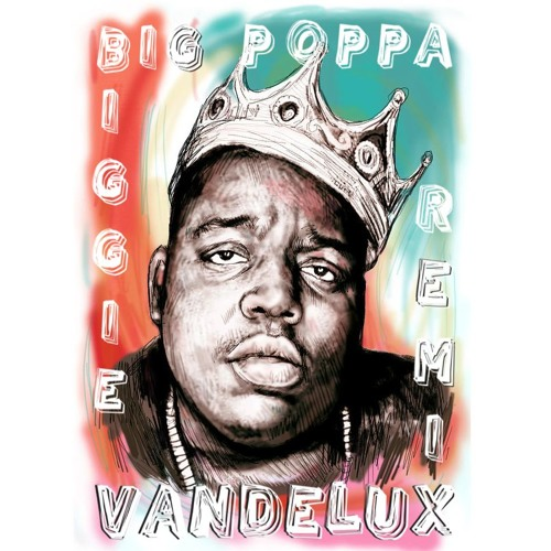 The Notorious B.I.G. - Big Poppa Vandelux Remix | SOTD Free Download