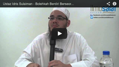Ustaz Idris Sulaiman – Bolehkah Berdiri Berseorangan di dalam Saf?
