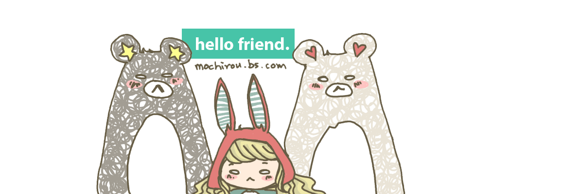 hello, friend ★ mochirou