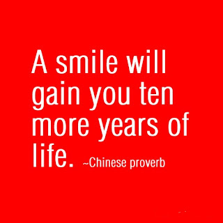 A smile will gain you ten more years of life. Chinese Proverb