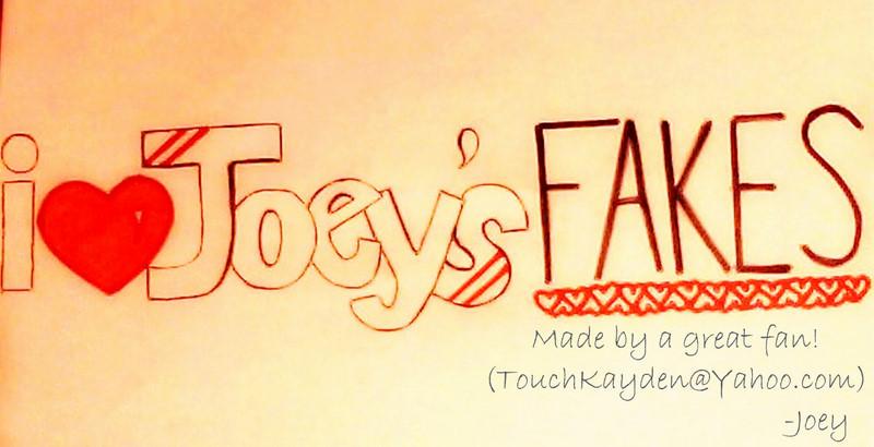 Joeys Fakes!