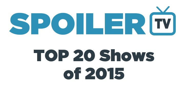 The @SpoilerTV Top 20 Shows of the Year - 2015