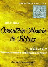 "Libro ""Historia Cementerio Alemán de Valdivia 1851-2017"". Julio C. Avendaño"