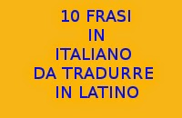 10 FRASI SEMPLICI IN ITALIANO DA TRADURRE IN LINGUA LATINA - ESERCIZI