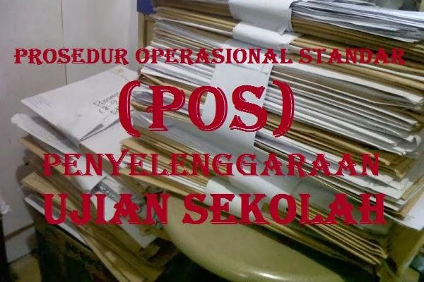 Prosedur Operasional Standar (POS) Penyelenggaraan Ujian Sekolah